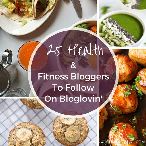 25 Health And Fitness Bloggers To Follow On Bloglovin | www.4hourbodygirl.com